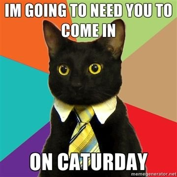 IM-GOING-TO-NEED-YOU-TO-COME-IN-ON-CATURDAY