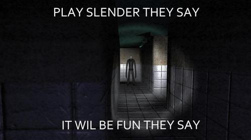 Play slenderman they said