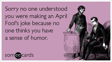 joke-no-sense-of-humor-aprils-fool-ecards-someecards
