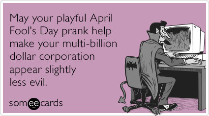 KdvgfFmulti-billion-dollar-corporation-evil-prank-april-fools-day-ecards-someecards